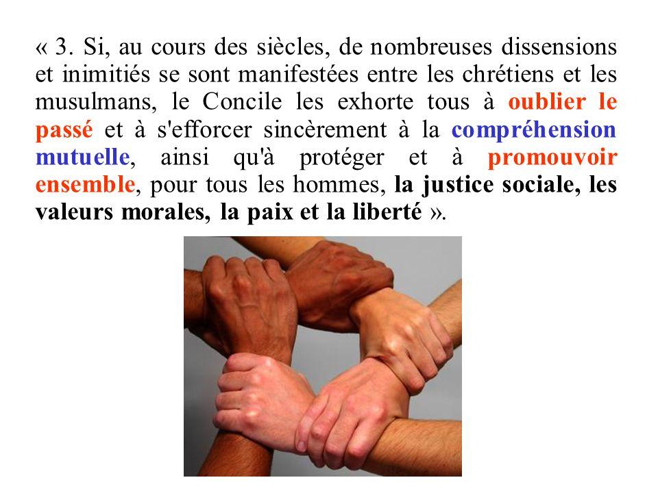 « 3. Si, au cours des siècles, de nombreuses dissensions et inimitiés se sont manifestées entre les chrétiens et les musulmans, le Concile les exhorte