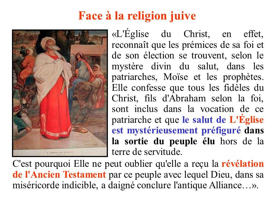 Face à la religion juive «L'Église du Christ, en effet, reconnaît que les prémices de sa foi et de son élection se trouvent, selon le mystère divin du