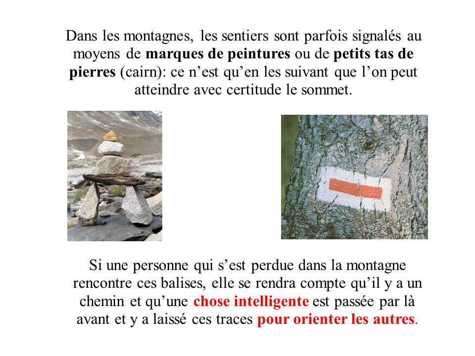 Dans les montagnes, les sentiers sont parfois signalés au moyens de marques de peintures ou de petits tas de pierres (cairn): ce nest quen les suivant