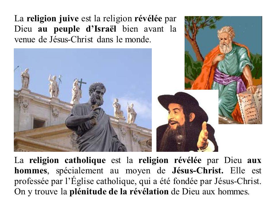 La religion juive est la religion révélée par Dieu au peuple dIsraël bien avant la venue de Jésus-Christ dans le monde. La religion catholique est la