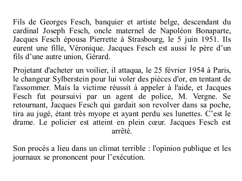 Fils de Georges Fesch, banquier et artiste belge, descendant du cardinal Joseph Fesch, oncle maternel de Napoléon Bonaparte, Jacques Fesch épousa Pier