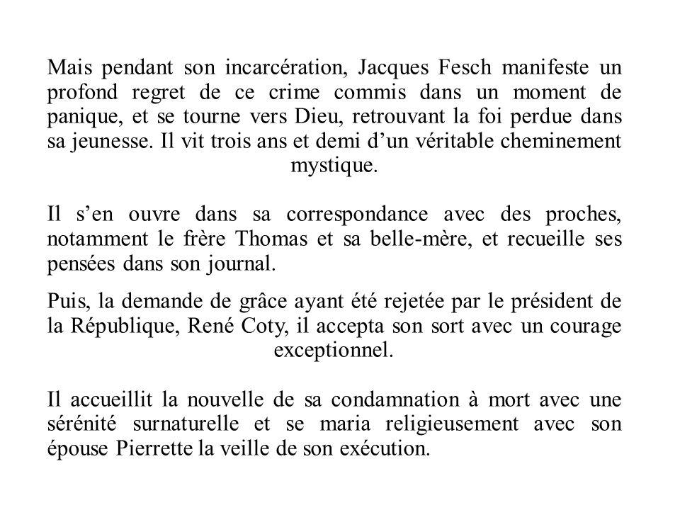 Mais pendant son incarcération, Jacques Fesch manifeste un profond regret de ce crime commis dans un moment de panique, et se tourne vers Dieu, retrou