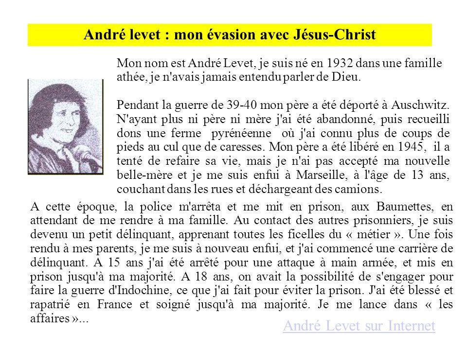 André levet : mon évasion avec Jésus-Christ A cette époque, la police m'arrêta et me mit en prison, aux Baumettes, en attendant de me rendre à ma fami