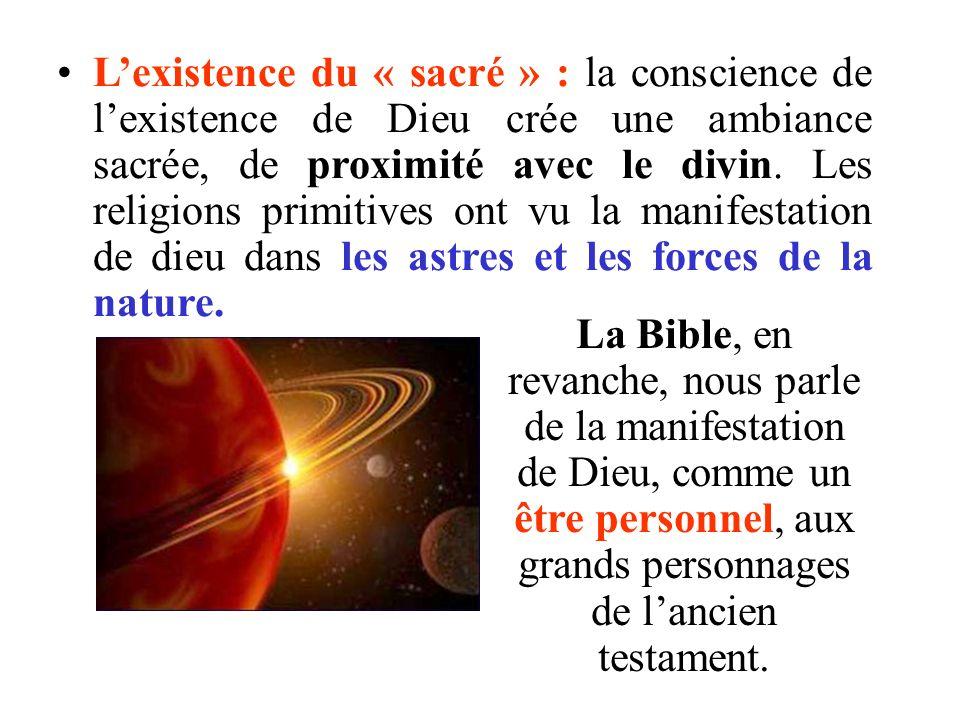 Lexistence du « sacré » : la conscience de lexistence de Dieu crée une ambiance sacrée, de proximité avec le divin. Les religions primitives ont vu la