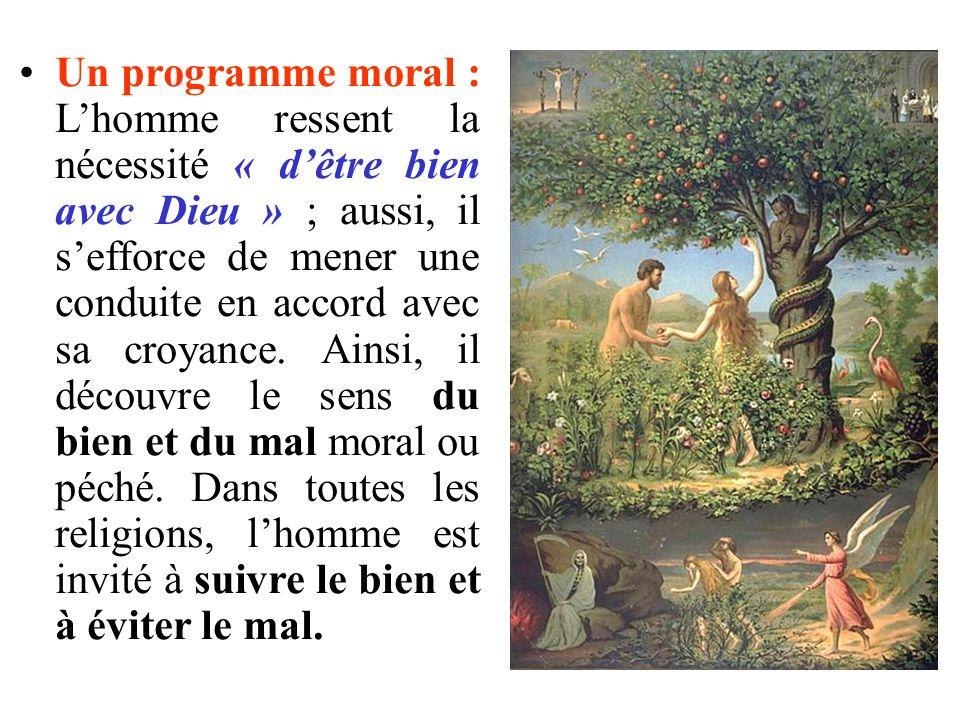 Un programme moral : Lhomme ressent la nécessité « dêtre bien avec Dieu » ; aussi, il sefforce de mener une conduite en accord avec sa croyance. Ainsi