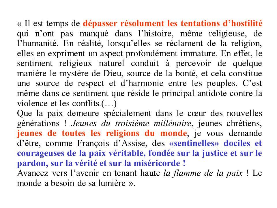 « Il est temps de dépasser résolument les tentations dhostilité qui nont pas manqué dans lhistoire, même religieuse, de lhumanité. En réalité, lorsque