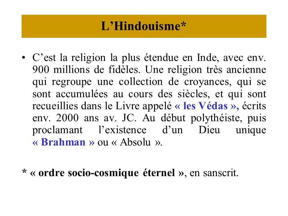 LHindouisme* Cest la religion la plus étendue en Inde, avec env. 900 millions de fidèles. Une religion très ancienne qui regroupe une collection de cr