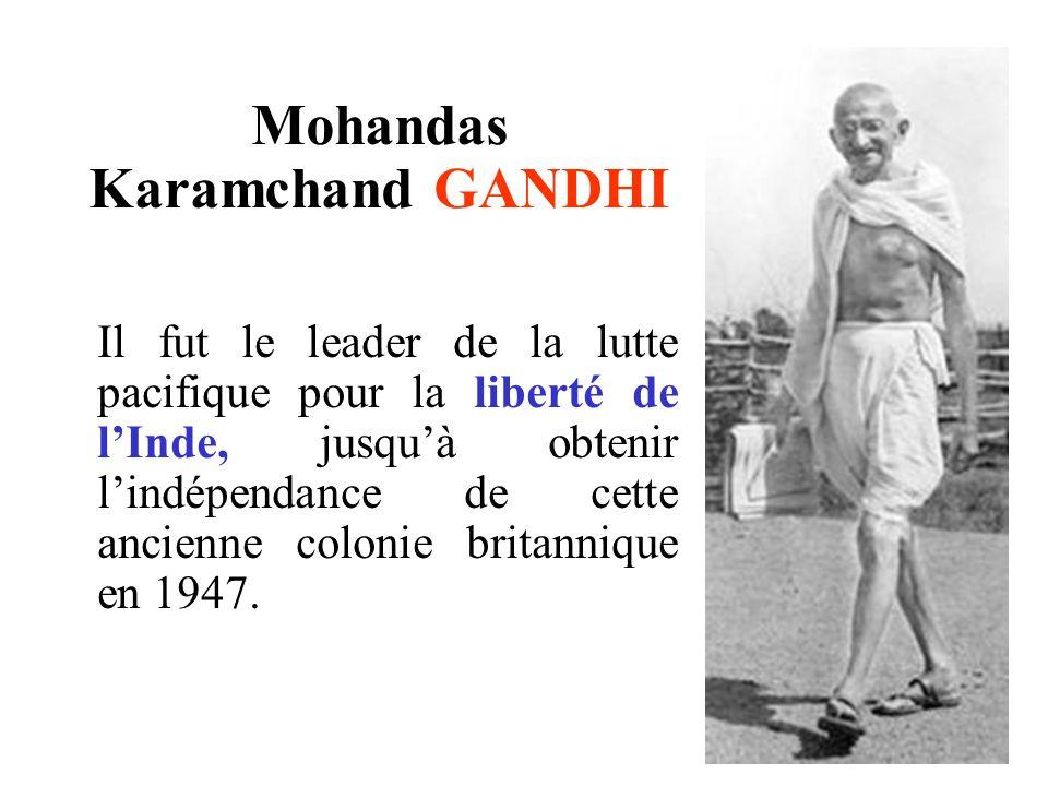 Mohandas Karamchand GANDHI Il fut le leader de la lutte pacifique pour la liberté de lInde, jusquà obtenir lindépendance de cette ancienne colonie bri