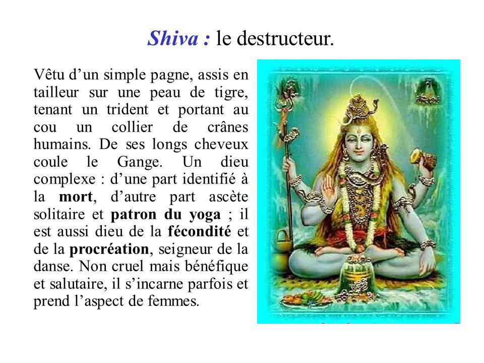 Shiva : le destructeur. Vêtu dun simple pagne, assis en tailleur sur une peau de tigre, tenant un trident et portant au cou un collier de crânes humai