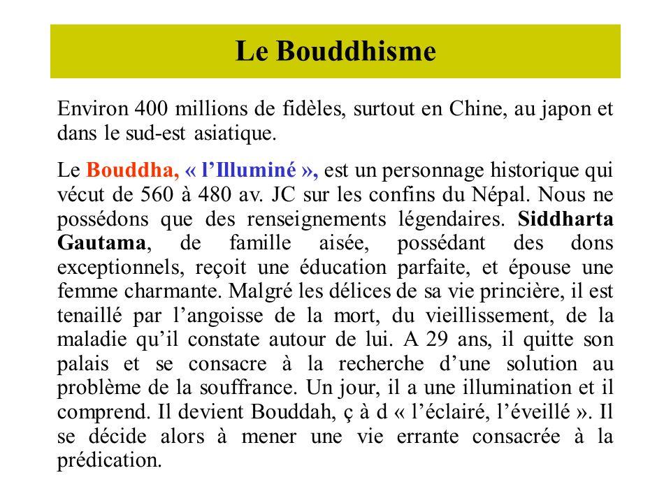 Le Bouddhisme Environ 400 millions de fidèles, surtout en Chine, au japon et dans le sud-est asiatique. Le Bouddha, « lIlluminé », est un personnage h