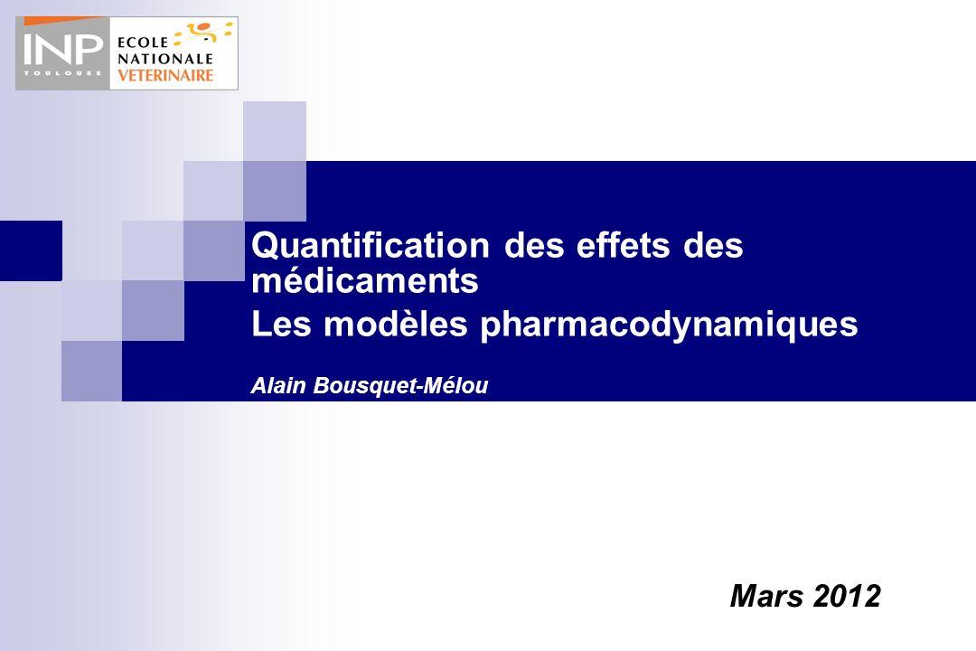 Quantification des effets des médicaments Les modèles pharmacodynamiques Alain Bousquet-Mélou Mars 2012