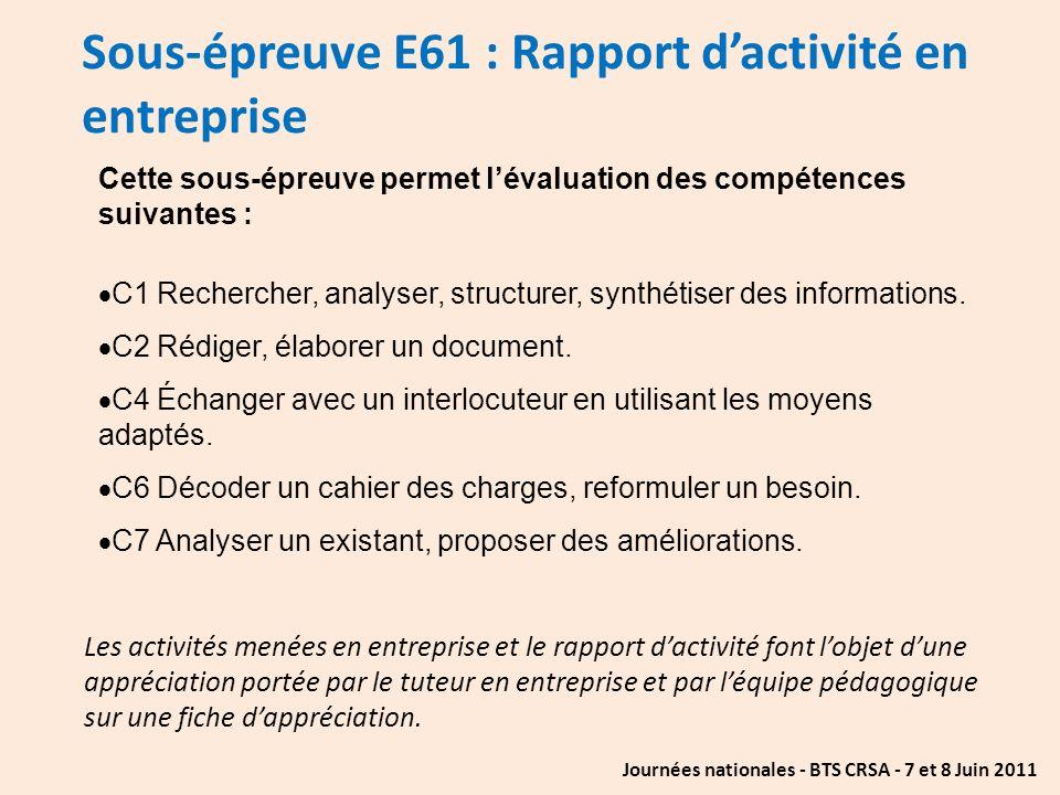 Journées nationales - BTS CRSA - 7 et 8 Juin 2011 Sous-épreuve E61 : Rapport dactivité en entreprise Cette sous-épreuve permet lévaluation des compéte