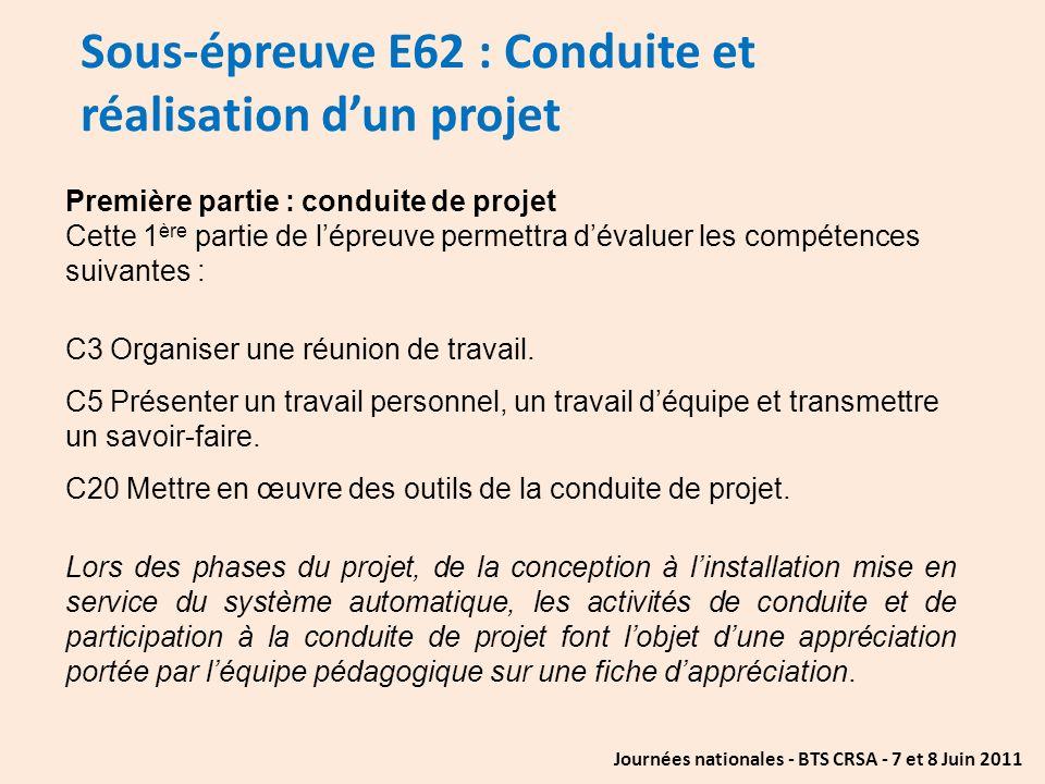 Journées nationales - BTS CRSA - 7 et 8 Juin 2011 Sous-épreuve E62 : Conduite et réalisation dun projet Première partie : conduite de projet Cette 1 è