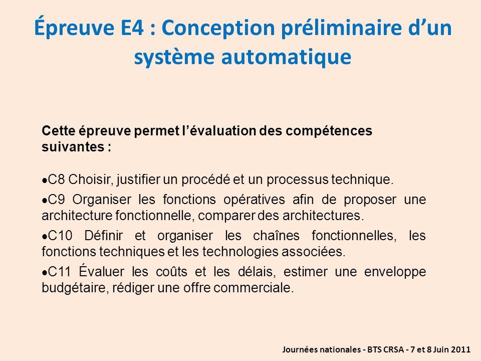 Journées nationales - BTS CRSA - 7 et 8 Juin 2011 Épreuve E4 : Conception préliminaire dun système automatique Cette épreuve permet lévaluation des co