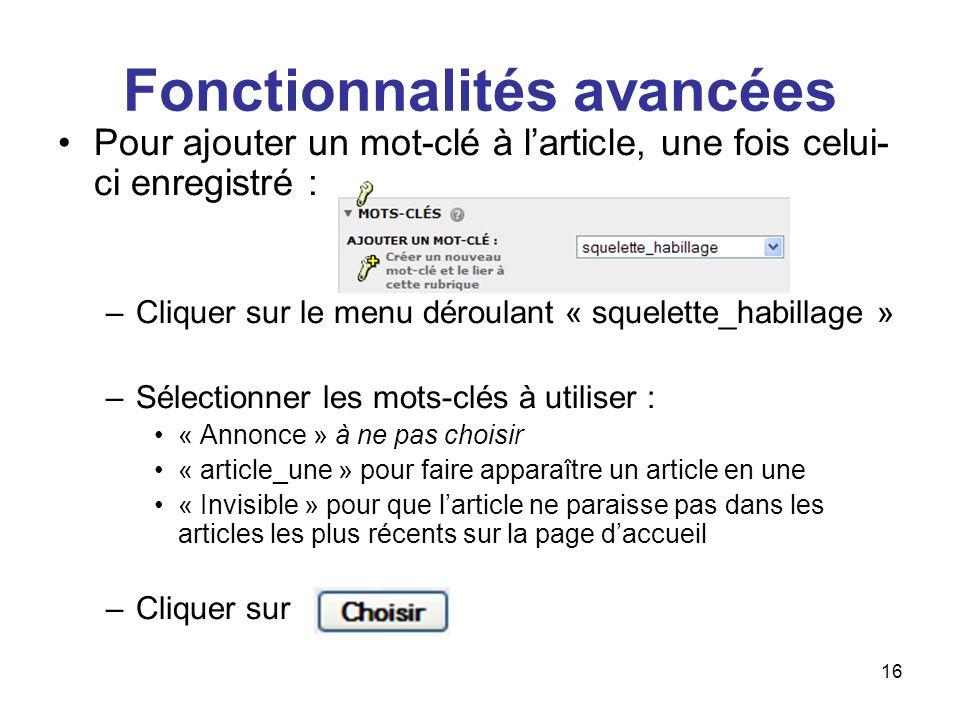 17 Fonctionnalités avancées Pour ajouter un logo (qui se placera à gauche de larticle) : –Si vous souhaitez rajouter un logo à votre article, passez la souris sur –Cliquez sur, sélectionnez votre fichier –Puis cliquez sur –A ne pas toucher :