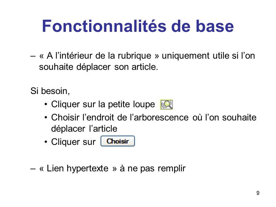 10 Fonctionnalités de base Les raccourcis « invisibles » : –Pour aller à la ligne, il ne suffit pas dappuyer sur la touche « Entrée », il faut précéder la ligne dun « _ » puis dun espace.