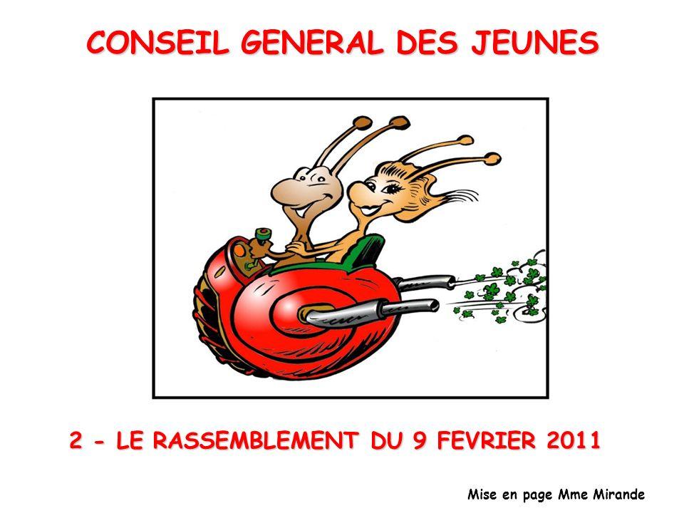 2 - LE RASSEMBLEMENT DU 9 FEVRIER 2011 Mise en page Mme Mirande CONSEIL GENERAL DES JEUNES