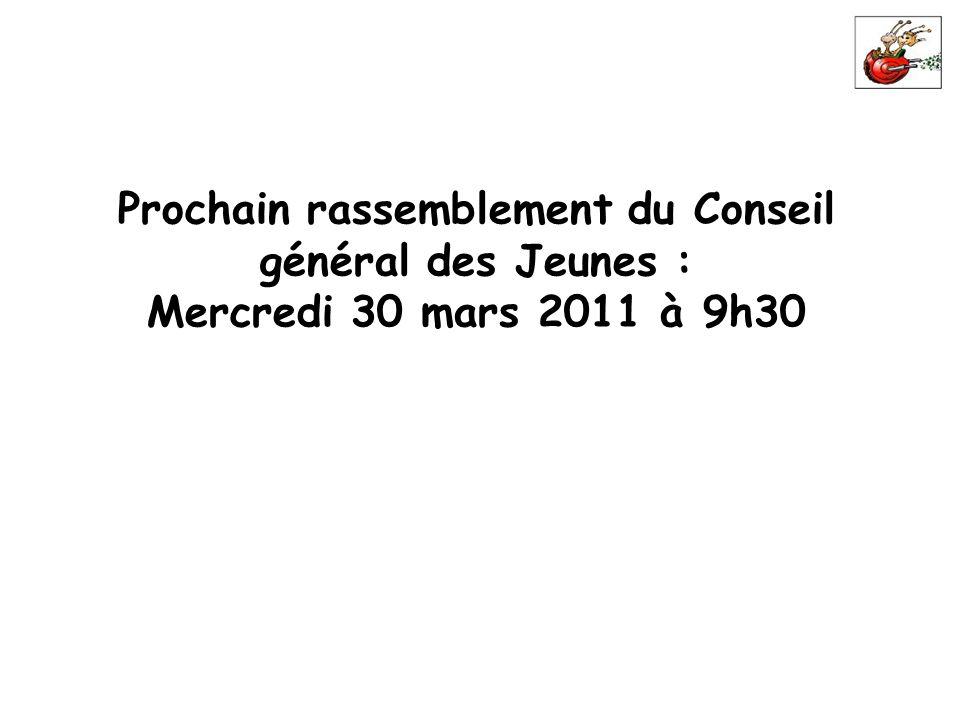 Prochain rassemblement du Conseil général des Jeunes : Mercredi 30 mars 2011 à 9h30