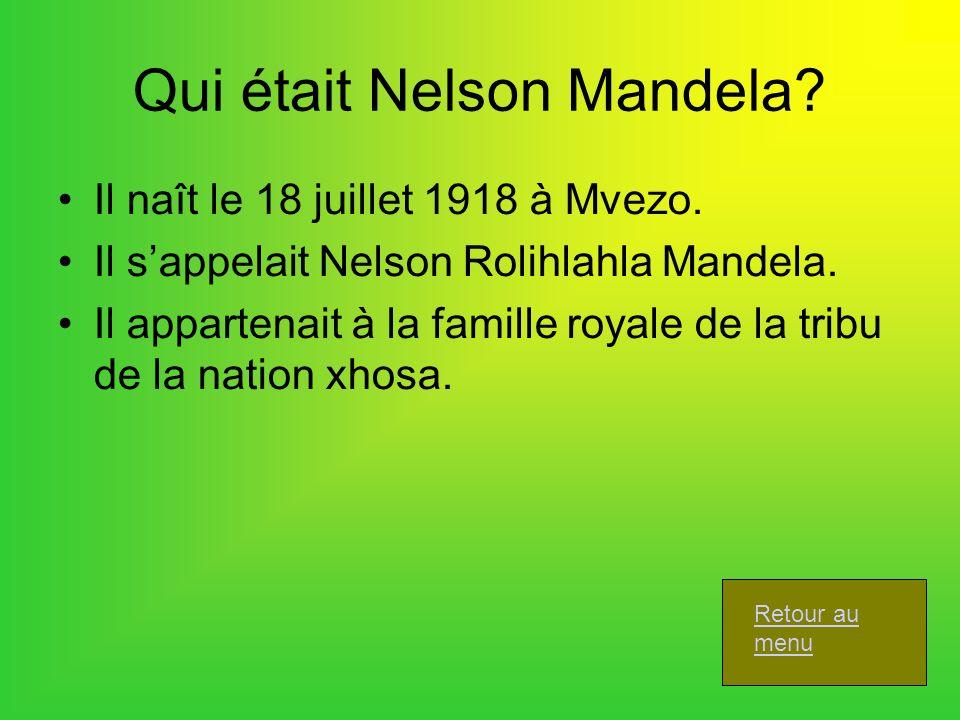 Qui était Nelson Mandela? Il naît le 18 juillet 1918 à Mvezo. Il sappelait Nelson Rolihlahla Mandela. Il appartenait à la famille royale de la tribu d