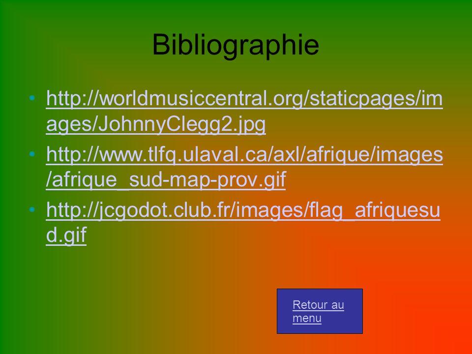 Bibliographie http://worldmusiccentral.org/staticpages/im ages/JohnnyClegg2.jpghttp://worldmusiccentral.org/staticpages/im ages/JohnnyClegg2.jpg http://www.tlfq.ulaval.ca/axl/afrique/images /afrique_sud-map-prov.gifhttp://www.tlfq.ulaval.ca/axl/afrique/images /afrique_sud-map-prov.gif http://jcgodot.club.fr/images/flag_afriquesu d.gifhttp://jcgodot.club.fr/images/flag_afriquesu d.gif Retour au menu