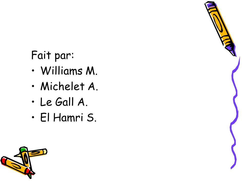 Fait par: Williams M. Michelet A. Le Gall A. El Hamri S.