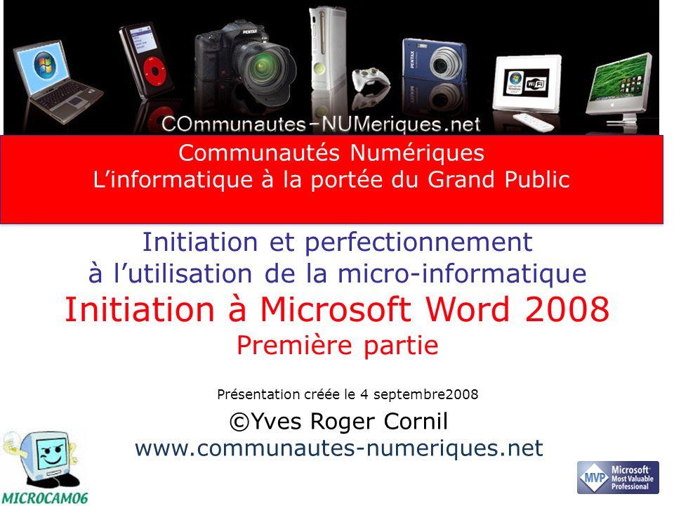 Initiation et perfectionnement à lutilisation de la micro-informatique Initiation à Microsoft Word 2008 Première partie ©Yves Roger Cornil www.communa