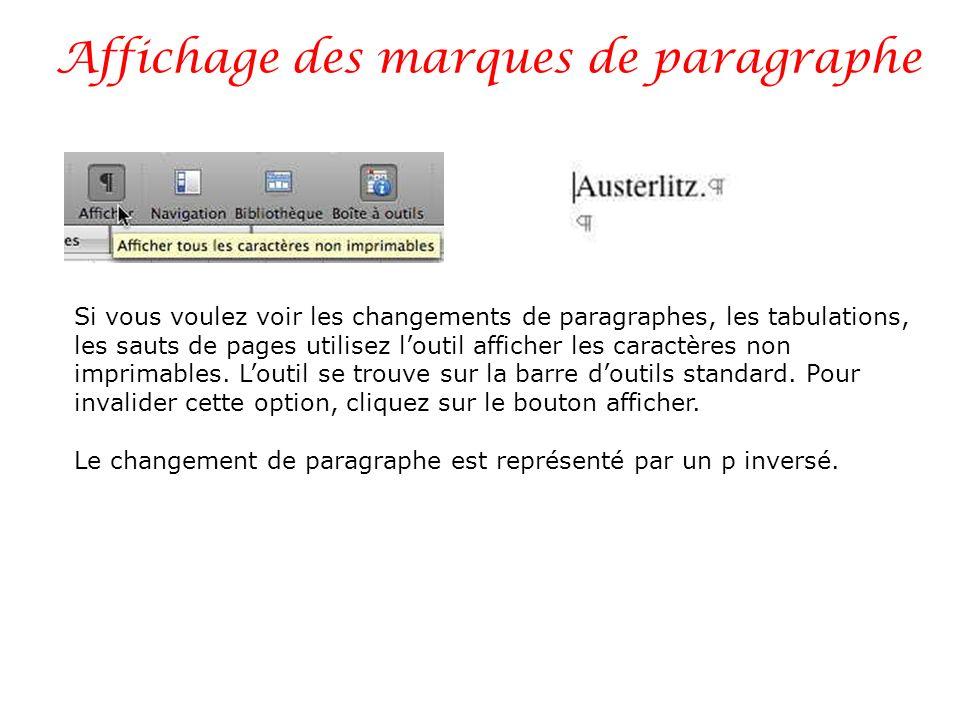 Affichage des marques de paragraphe Si vous voulez voir les changements de paragraphes, les tabulations, les sauts de pages utilisez loutil afficher l
