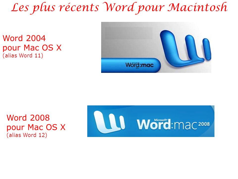 Word 2004 pour Mac OS X (alias Word 11) Les plus récents Word pour Macintosh Word 2008 pour Mac OS X (alias Word 12)