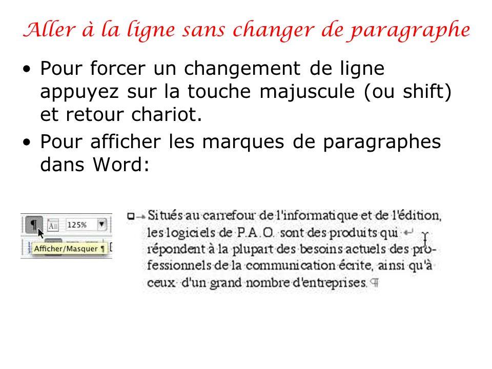Aller à la ligne sans changer de paragraphe Pour forcer un changement de ligne appuyez sur la touche majuscule (ou shift) et retour chariot. Pour affi