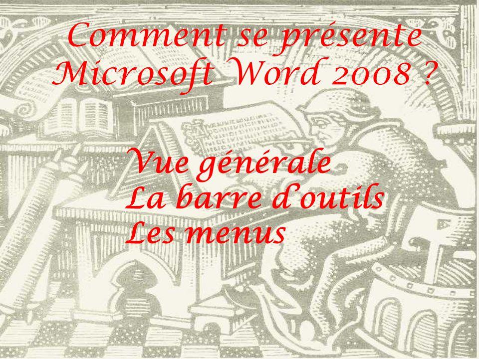 Comment se présente Microsoft Word 2008 ? Vue générale La barre doutils Les menus