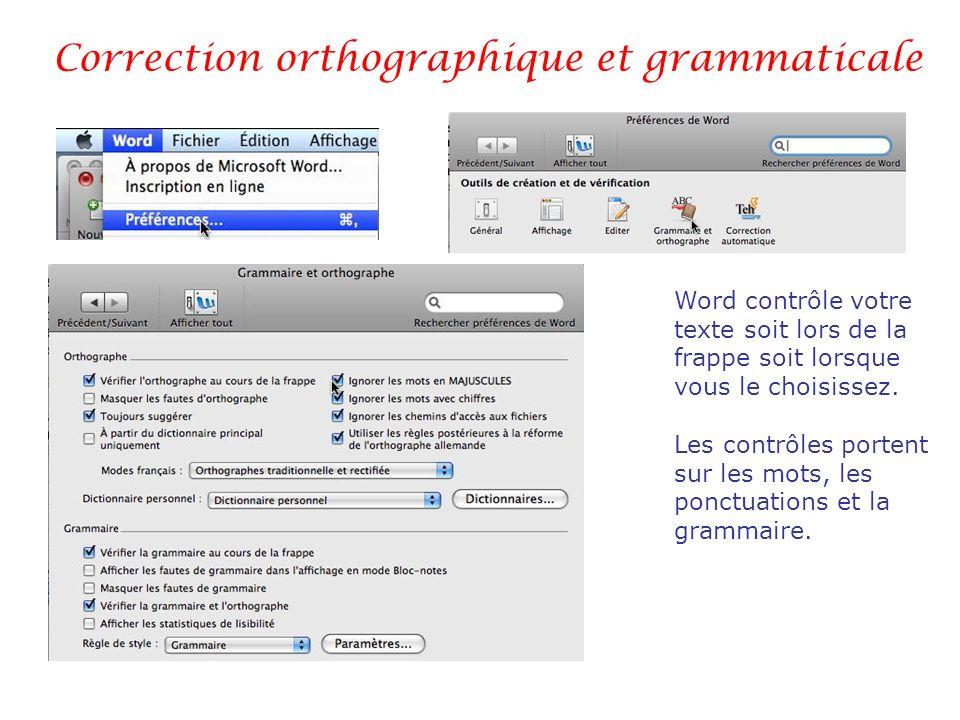 Correction orthographique et grammaticale Word contrôle votre texte soit lors de la frappe soit lorsque vous le choisissez. Les contrôles portent sur