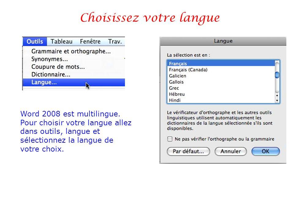 Choisissez votre langue Word 2008 est multilingue. Pour choisir votre langue allez dans outils, langue et sélectionnez la langue de votre choix.