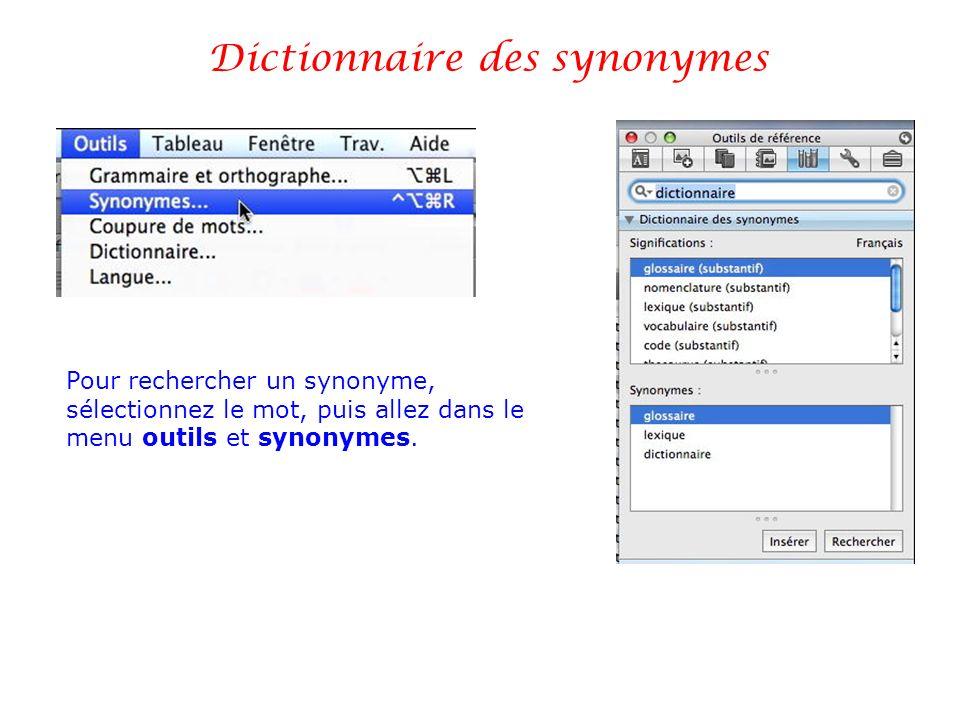 Dictionnaire des synonymes Pour rechercher un synonyme, sélectionnez le mot, puis allez dans le menu outils et synonymes.