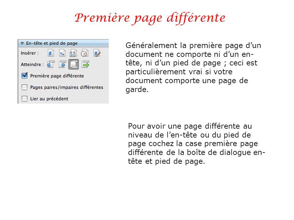 Première page différente Généralement la première page dun document ne comporte ni dun en- tête, ni dun pied de page ; ceci est particulièrement vrai