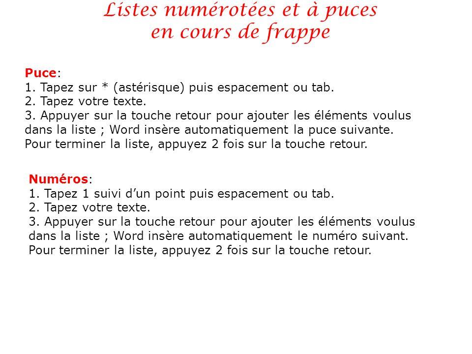 Listes numérotées et à puces en cours de frappe Puce: 1. Tapez sur * (astérisque) puis espacement ou tab. 2. Tapez votre texte. 3. Appuyer sur la touc