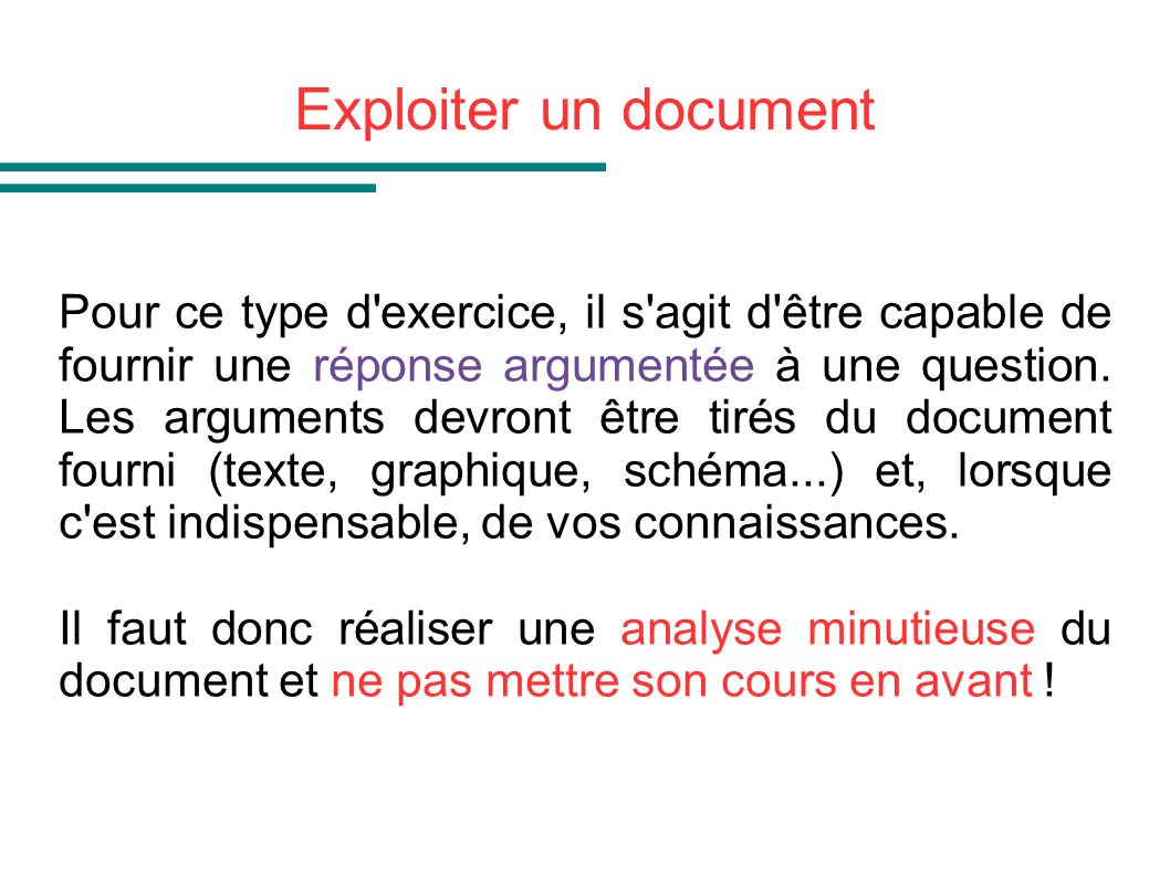Exploiter un document Pour ce type d'exercice, il s'agit d'être capable de fournir une réponse argumentée à une question. Les arguments devront être t