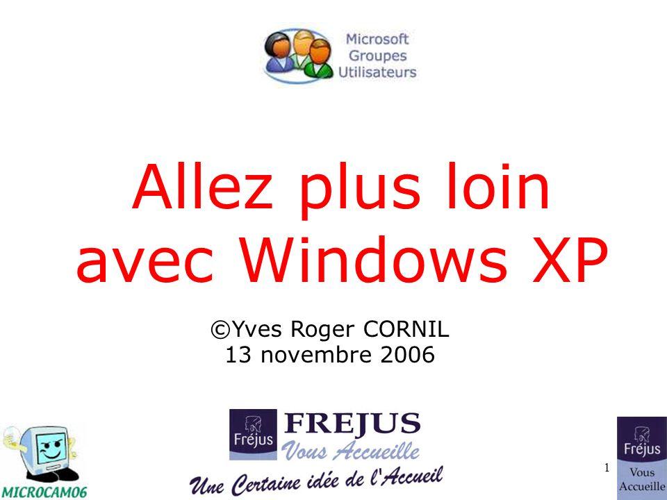 Plus loin avec Windows XP1 Allez plus loin avec Windows XP ©Yves Roger CORNIL 13 novembre 2006