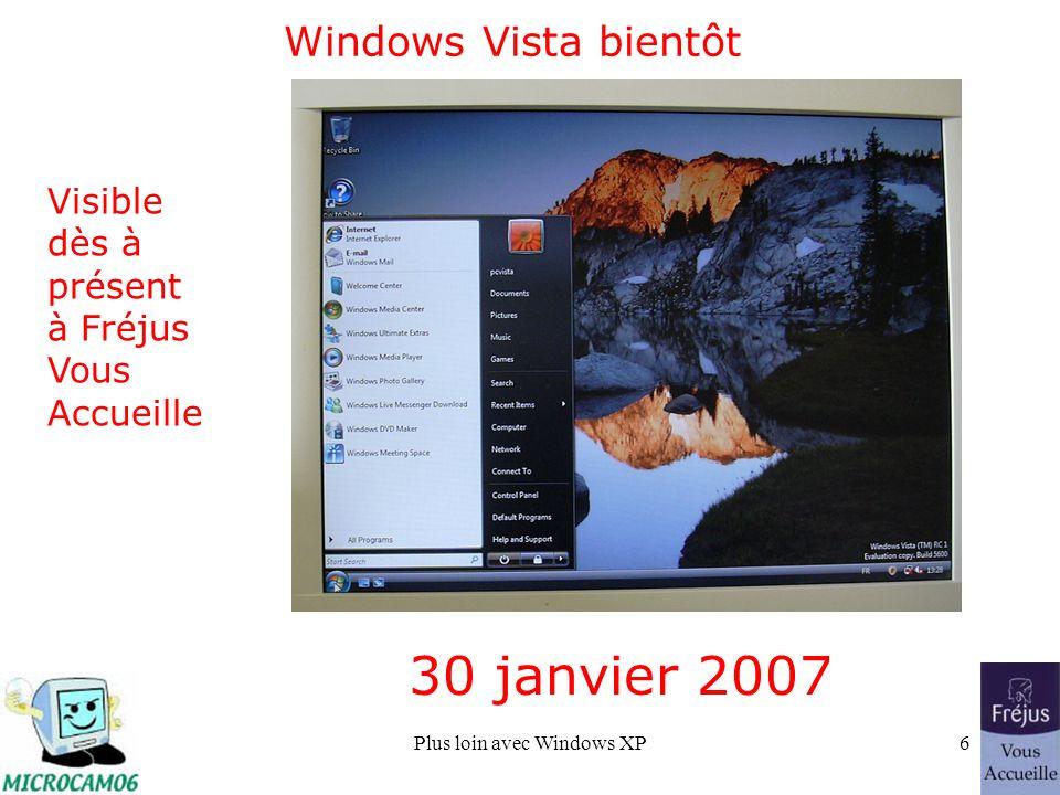 Plus loin avec Windows XP6 Windows Vista bientôt 30 janvier 2007 Visible dès à présent à Fréjus Vous Accueille