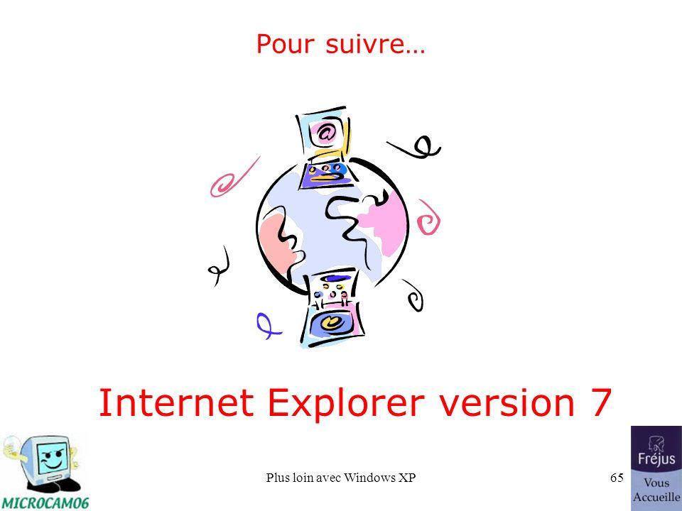 Plus loin avec Windows XP65 Pour suivre… Internet Explorer version 7