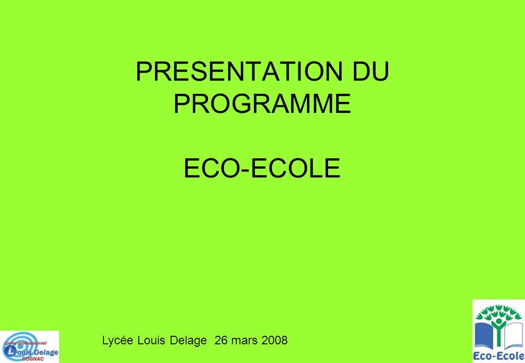 PRESENTATION DU PROGRAMME ECO-ECOLE Lycée Louis Delage 26 mars 2008