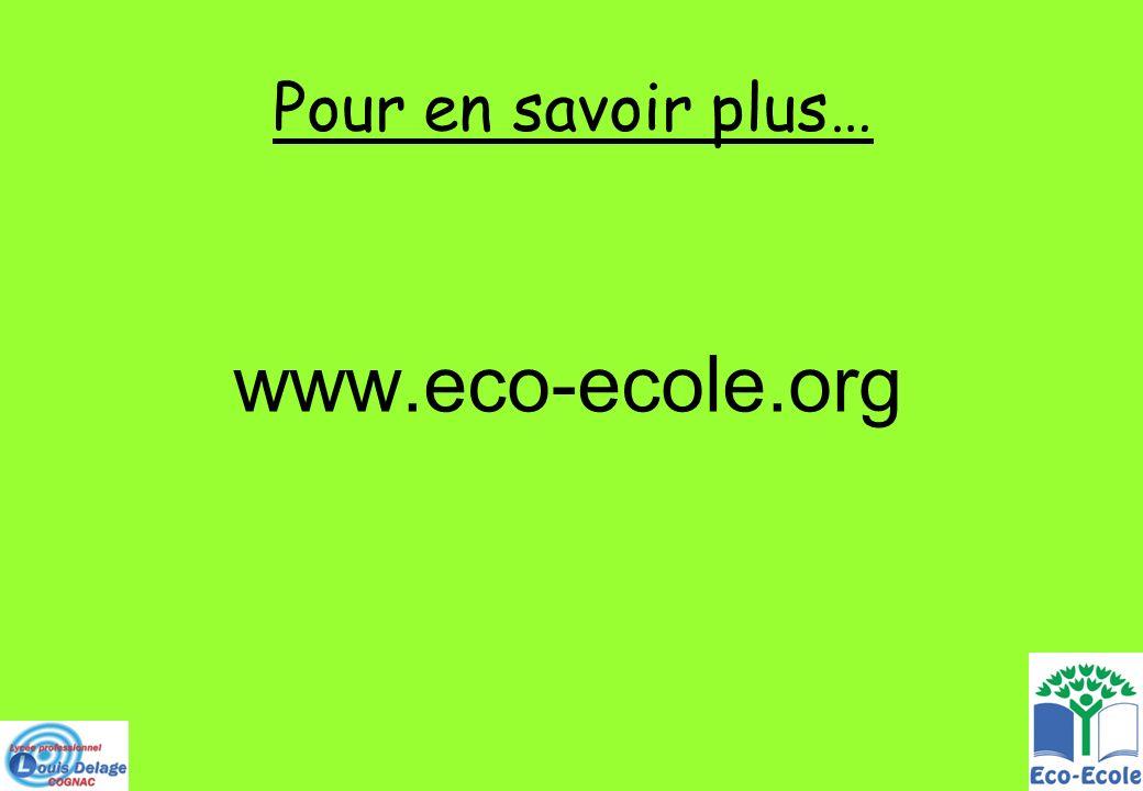 Pour en savoir plus… www.eco-ecole.org