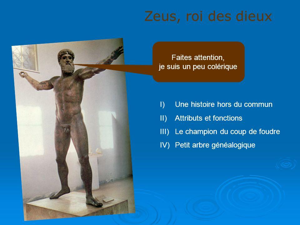 Zeus, roi des dieux Faites attention, je suis un peu colérique I)Une histoire hors du commun II)Attributs et fonctions III)Le champion du coup de foud