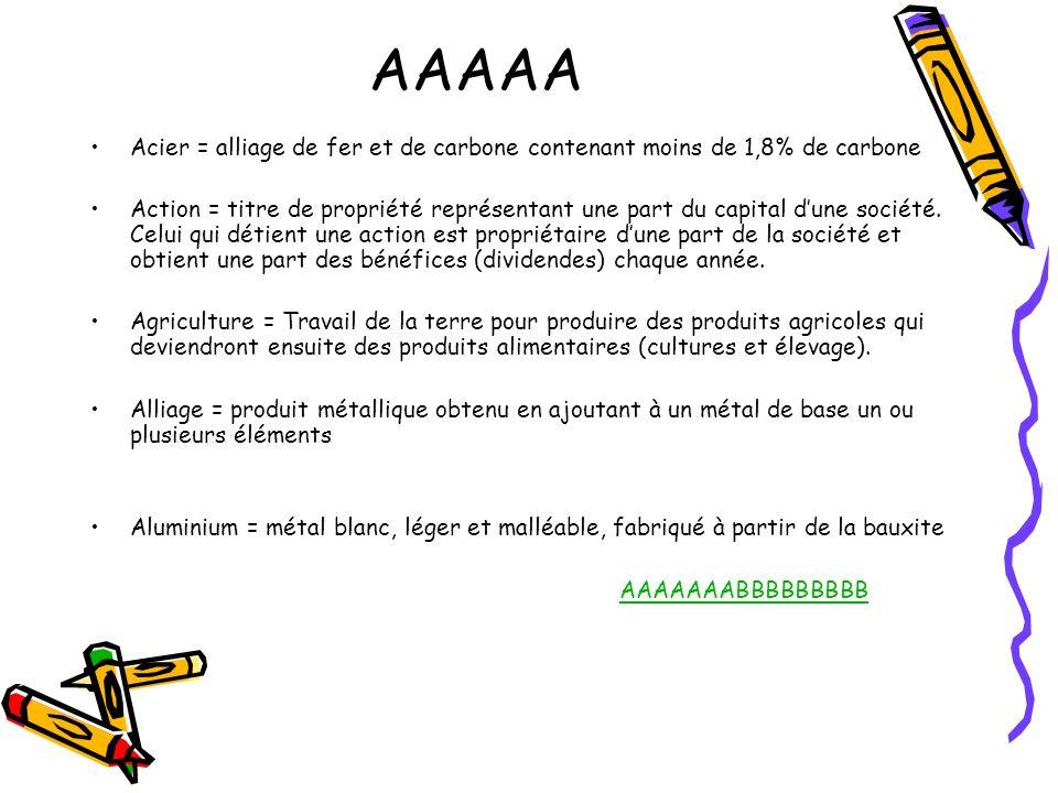 AAAAA Acier = alliage de fer et de carbone contenant moins de 1,8% de carbone Action = titre de propriété représentant une part du capital dune sociét