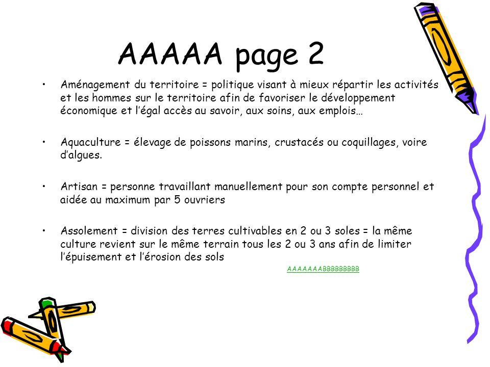 AAAAA page 2 Aménagement du territoire = politique visant à mieux répartir les activités et les hommes sur le territoire afin de favoriser le développ