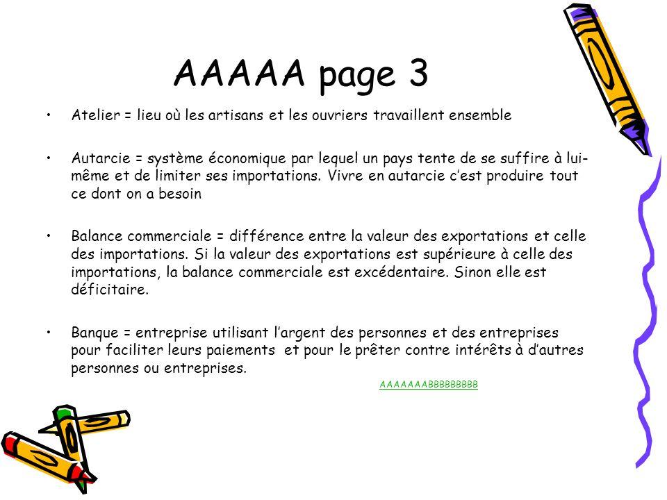 AAAAA page 3 Atelier = lieu où les artisans et les ouvriers travaillent ensemble Autarcie = système économique par lequel un pays tente de se suffire