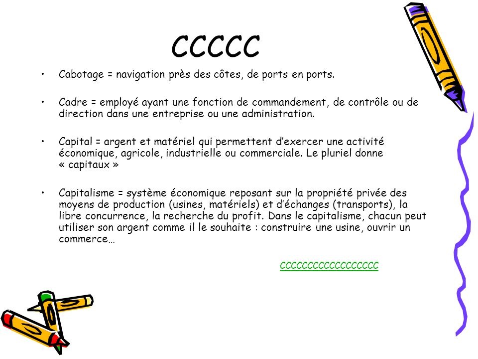 CCCCC Cabotage = navigation près des côtes, de ports en ports. Cadre = employé ayant une fonction de commandement, de contrôle ou de direction dans un