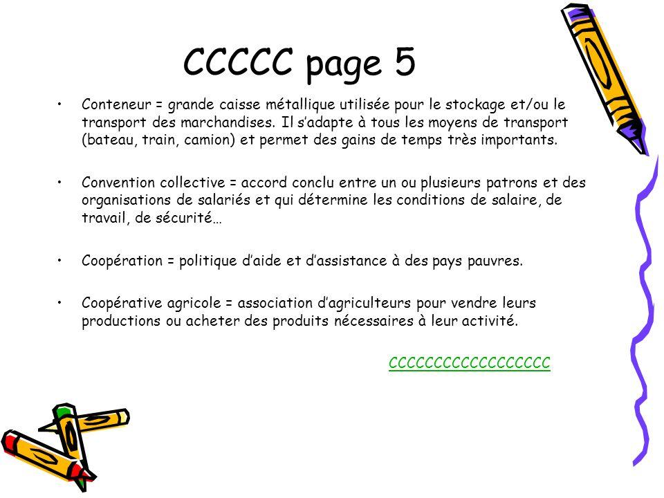 CCCCC page 5 Conteneur = grande caisse métallique utilisée pour le stockage et/ou le transport des marchandises. Il sadapte à tous les moyens de trans