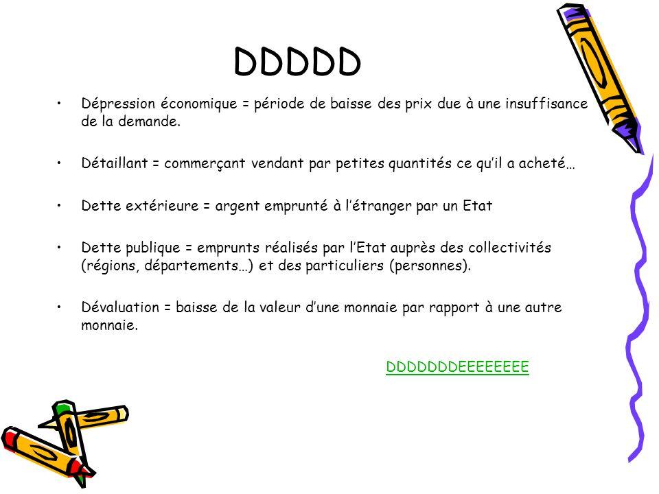 DDDDD Dépression économique = période de baisse des prix due à une insuffisance de la demande. Détaillant = commerçant vendant par petites quantités c