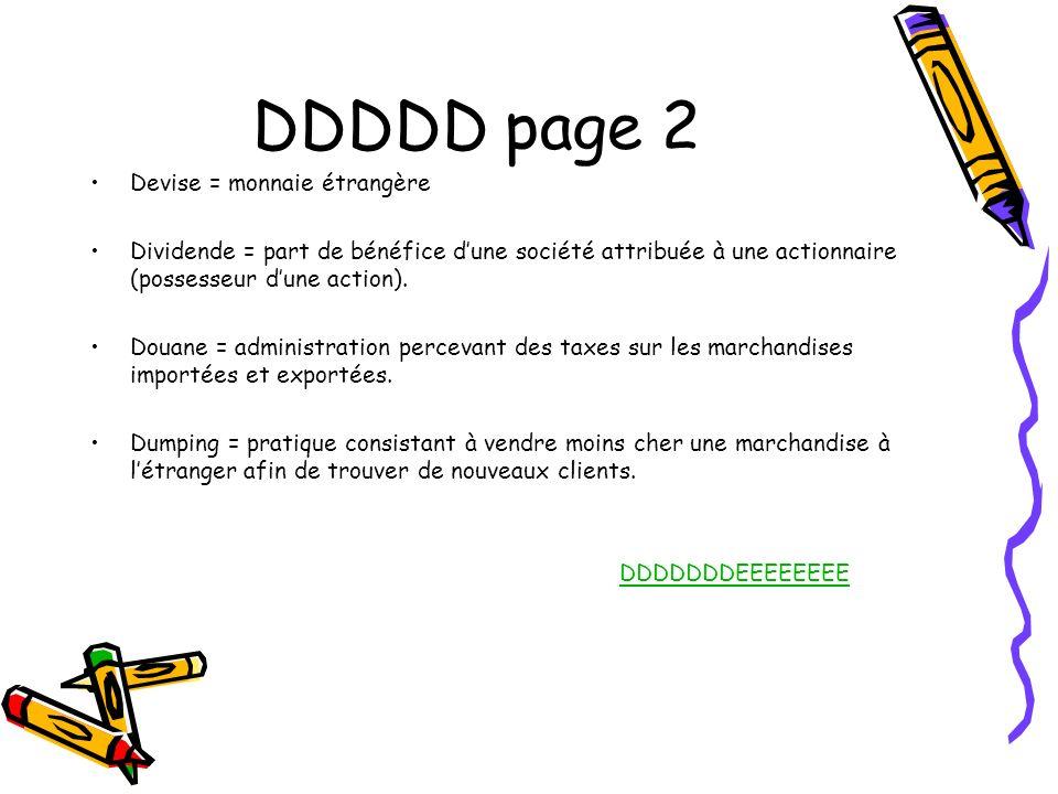 DDDDD page 2 Devise = monnaie étrangère Dividende = part de bénéfice dune société attribuée à une actionnaire (possesseur dune action). Douane = admin