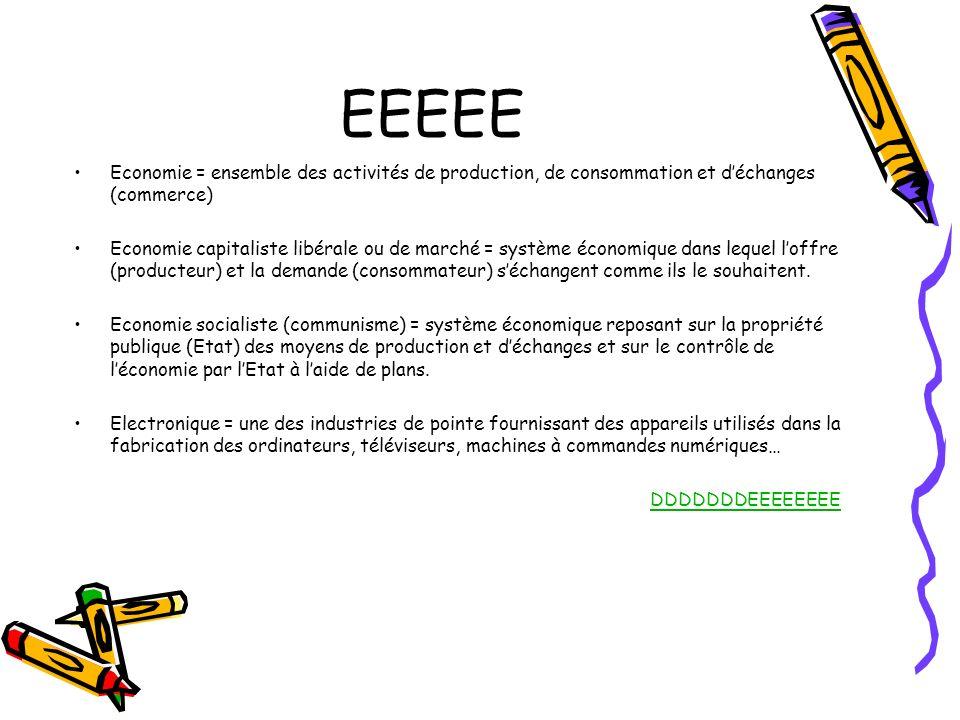 EEEEE Economie = ensemble des activités de production, de consommation et déchanges (commerce) Economie capitaliste libérale ou de marché = système éc